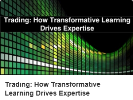 Trading: How Transformative Learning Drives Expertises by Deirdre Lynch