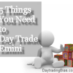 5 Things You Need To Day Trade Emini S&P