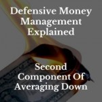 Defensive Money Management Explained: Second Component Of Averaging Down