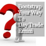 How To Bootstrap Your Way To Day Trade Emini S&P
